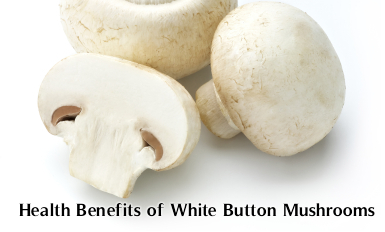 Health Benefits of White Button Mushrooms